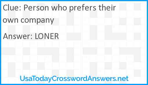 Person who prefers their own company Answer