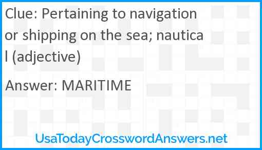 Pertaining to navigation or shipping on the sea; nautical (adjective) Answer