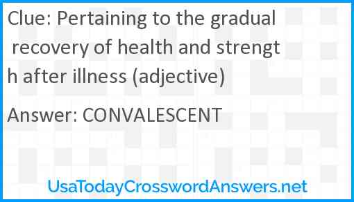 Pertaining to the gradual recovery of health and strength after illness (adjective) Answer