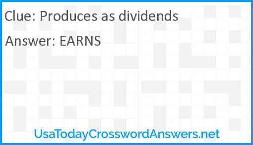 Produces as dividends Answer