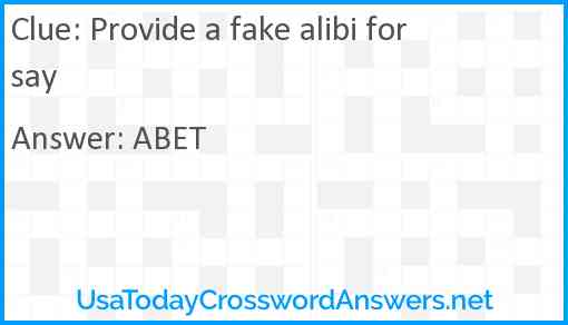 Provide a fake alibi for say Answer