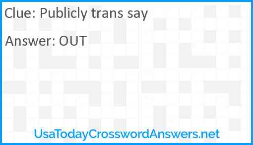 Publicly trans say Answer