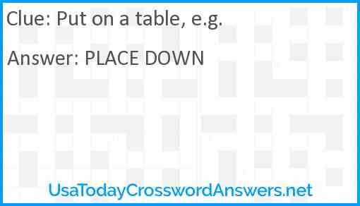 Put on a table, e.g. Answer