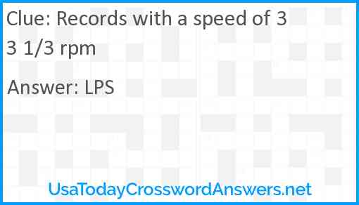 Records with a speed of 33 1/3 rpm Answer