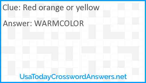 Red orange or yellow Answer