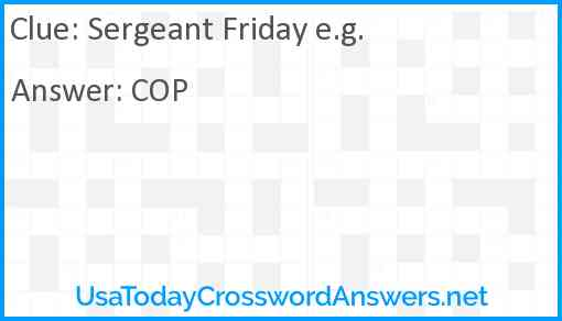 Sergeant Friday e.g. Answer