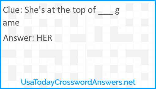 She's at the top of ___ game Answer