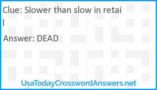 Slower than slow in retail Answer