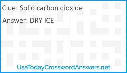 Solid carbon dioxide Answer