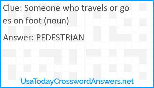 Someone who travels or goes on foot (noun) Answer