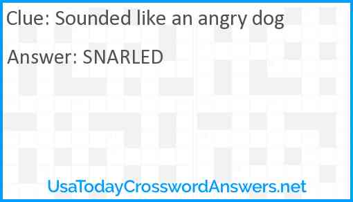 Sounded like an angry dog Answer