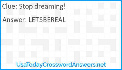 Stop dreaming! Answer