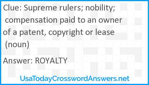 Supreme rulers; nobility; compensation paid to an owner of a patent, copyright or lease (noun) Answer