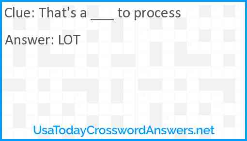That's a ___ to process Answer