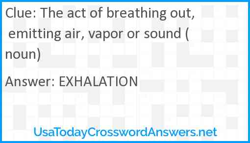 The act of breathing out, emitting air, vapor or sound (noun) Answer