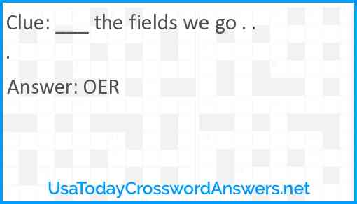 ___ the fields we go . . . Answer