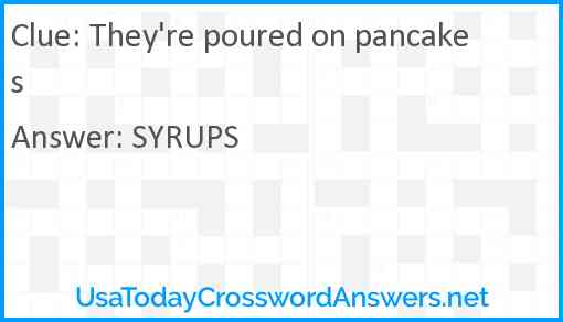 They're poured on pancakes Answer