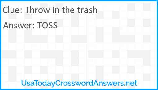Throw in the trash Answer