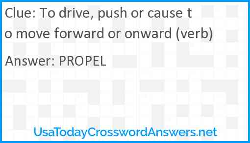 To drive, push or cause to move forward or onward (verb) Answer