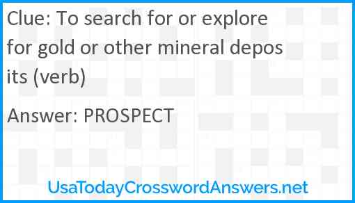 To search for or explore for gold or other mineral deposits (verb) Answer