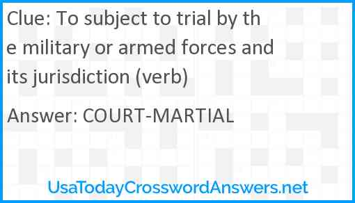 To subject to trial by the military or armed forces and its jurisdiction (verb) Answer