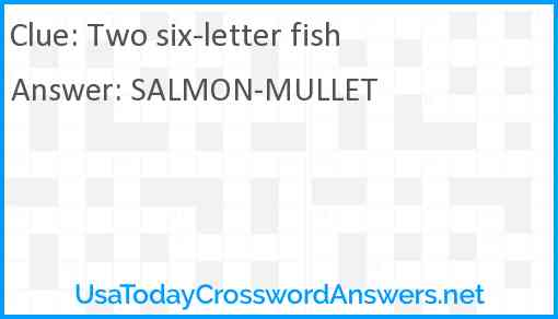 Two six-letter fish Answer