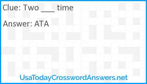 Two ___ time Answer