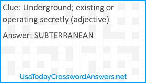Underground; existing or operating secretly (adjective) Answer