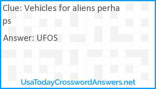 Vehicles for aliens perhaps Answer