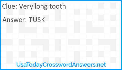 Very long tooth Answer
