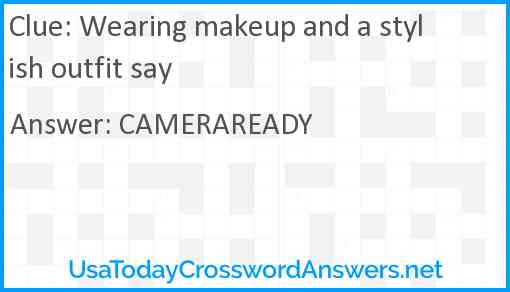 Wearing makeup and a stylish outfit say Answer