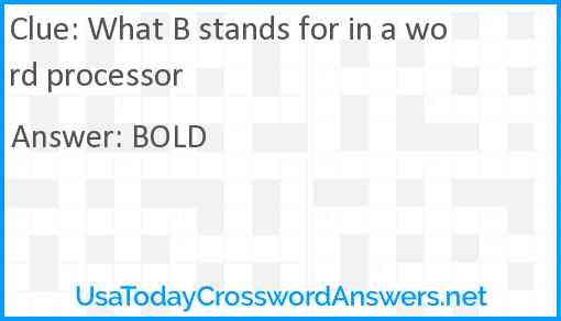 What B stands for in a word processor Answer