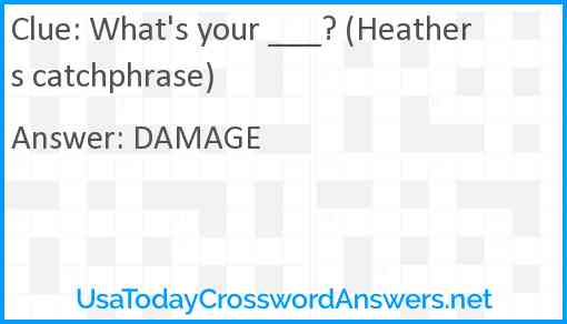 What's your ___? (Heathers catchphrase) Answer