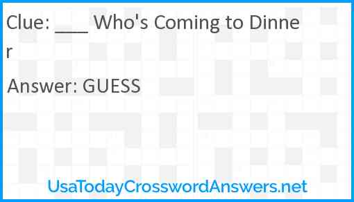 ___ Who's Coming to Dinner Answer
