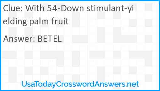 With 54-Down stimulant-yielding palm fruit Answer