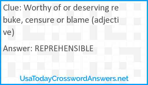 Worthy of or deserving rebuke, censure or blame (adjective) Answer