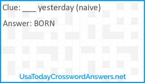 ___ yesterday (naive) Answer