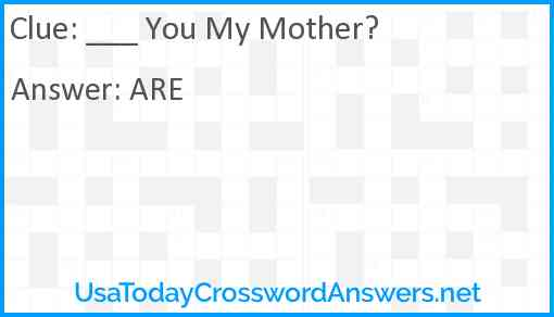 ___ You My Mother? Answer